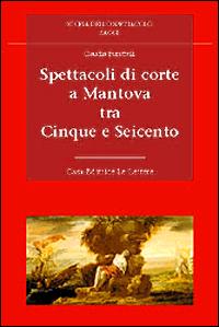 Spettacoli di corte a Mantova tra Cinque e Seicento