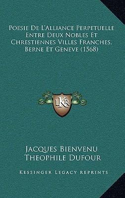Poesie de L'Alliance Perpetuelle Entre Deux Nobles Et Chrestiennes Villes Franches, Berne Et Geneve (1568)