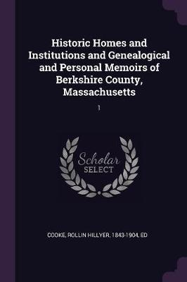 Historic Homes and Institutions and Genealogical and Personal Memoirs of Berkshire County, Massachusetts