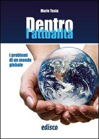Dentro l'attualità. I problemi di un mondo globale. Con espansione online. Per la Scuola media