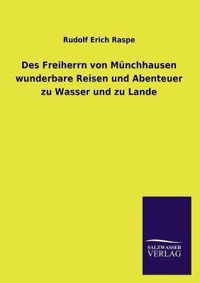 Des Freiherrn von Münchhausen wunderbare Reisen und Abenteuer zu Wasser und zu Lande