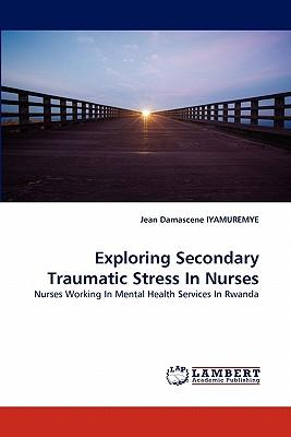 Exploring Secondary Traumatic Stress In Nurses