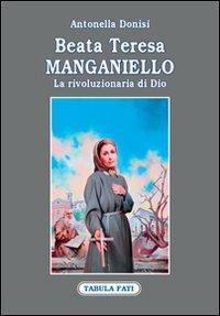 Beata Teresa Manganiello. La rivoluzione di Dio