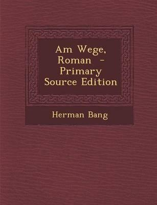 Am Wege, Roman - Primary Source Edition
