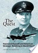 The Quest Haywood Hansell and American Strategic Bombing in World War II