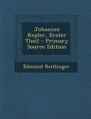 Johannes Kepler, Erster Theil - Primary Source Edition