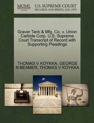 Graver Tank & Mfg. Co. V. Union Carbide Corp. U.S. Supreme Court Transcript of Record with Supporting Pleadings