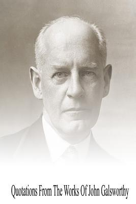 Quotations from the Works of John Galsworthy