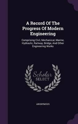 A Record of the Progress of Modern Engineering