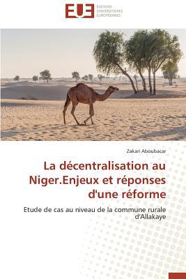 La Décentralisation au Niger.Enjeux et Reponses d'une Reforme