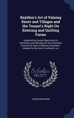 Bayldon's Art of Valuing Rents and Tillages and the Tenant's Right on Entering and Quitting Farms