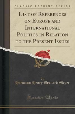 List of References on Europe and International Politics in Relation to the Present Issues (Classic Reprint)