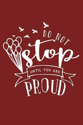 Do Not Stop Until You Are Proud
