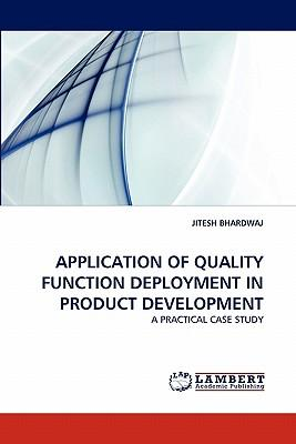 APPLICATION OF QUALITY FUNCTION DEPLOYMENT IN PRODUCT DEVELOPMENT