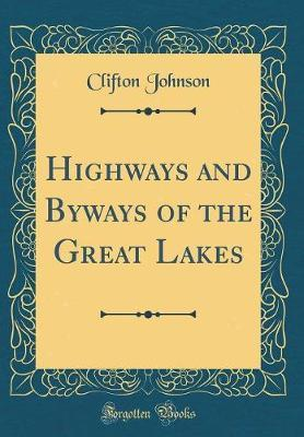 Highways and Byways of the Great Lakes (Classic Reprint)