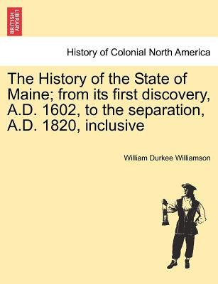 The History of the State of Maine; from its first discovery, A.D. 1602, to the separation, A.D. 1820, inclusive. VOL. II