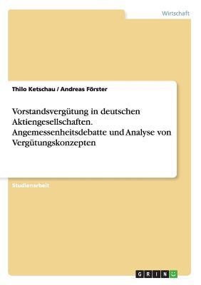 Vorstandsvergütung in deutschen Aktiengesellschaften. Angemessenheitsdebatte und Analyse von Vergütungskonzepten
