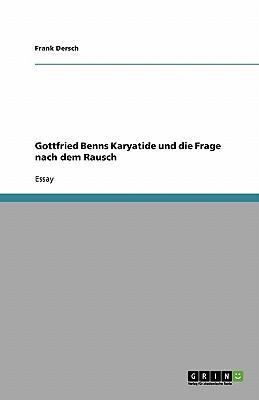 Gottfried Benns Karyatide und die Frage nach dem Rausch