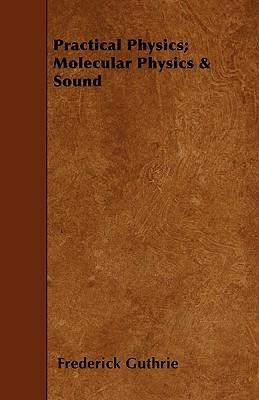 Practical Physics; Molecular Physics And Sound