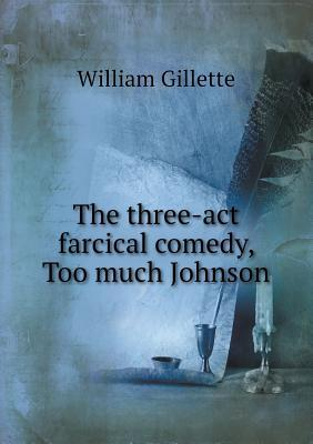 The Three-ACT Farcical Comedy, Too Much Johnson