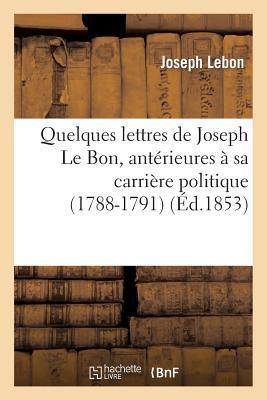 Quelques Lettres de Joseph le Bon, Anterieures a Sa Carrière Politique (1788-1791)