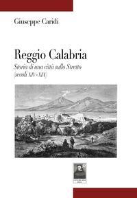 Reggio Calabria. Storia di una città sullo Stretto (secoli XIV-XIX)