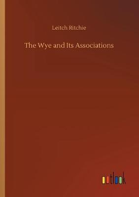 The Wye and Its Associations