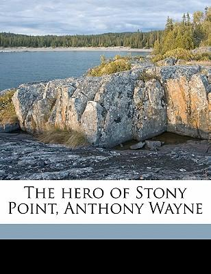 The Hero of Stony Point, Anthony Wayne