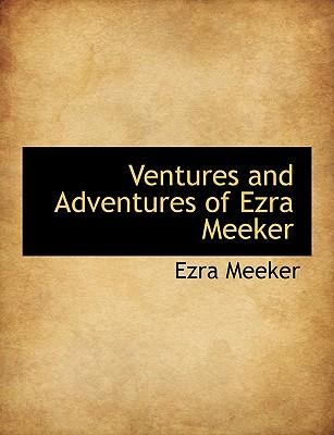 Ventures and Adventures of Ezra Meeker