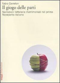 Il giogo delle parti. Narrazioni letterarie matrimoniali nel primo Novecento italiano