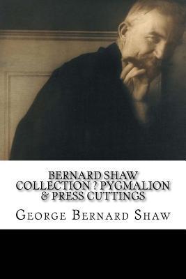 Bernard Shaw Collection ? Pygmalion & Press Cuttings
