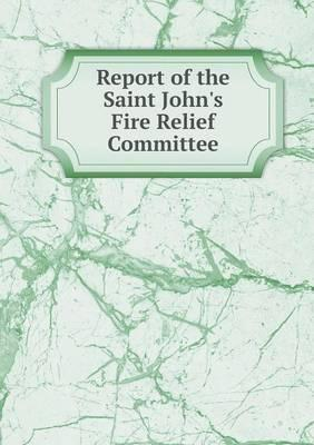 Report of the Saint John's Fire Relief Committee