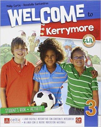 Welcome to Kerrymore. Per la Scuola elementare. Con e-book. Con espansione online
