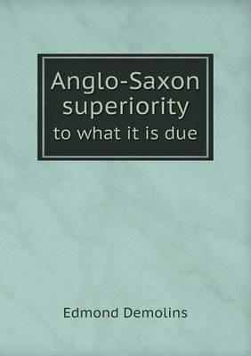 Anglo-Saxon Superiority to What It Is Due