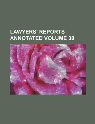 Lawyers' Reports Annotated Volume 38