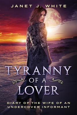 Tyranny of a Lover...diary of the Wife of an Undercover Informant
