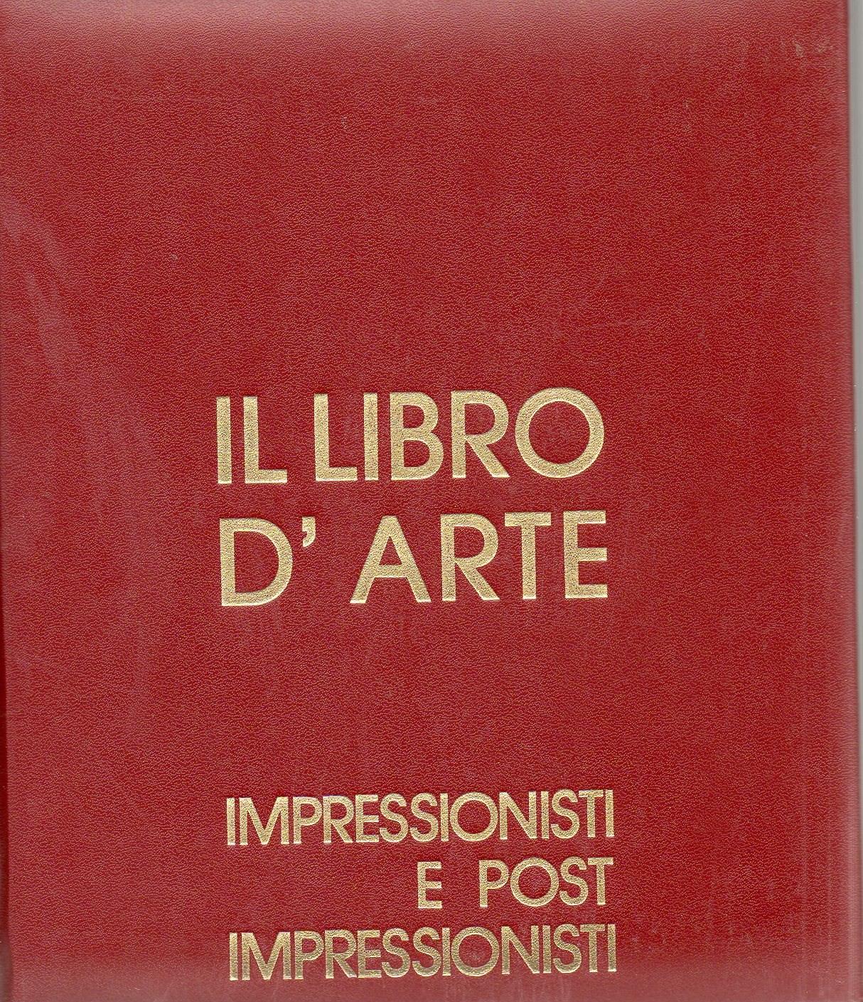 il libro d'arte - impressionisti e post-impressionisti