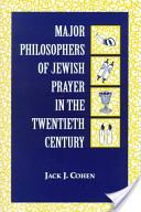 Major Philosophers of Jewish Prayer in the 20th Century