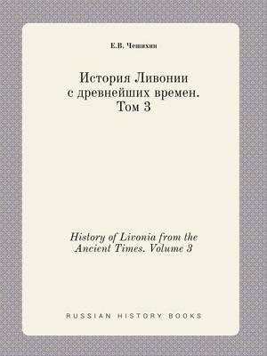 History of Livonia from the Ancient Times. Volume 3