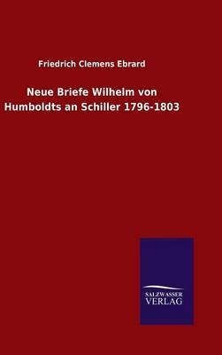 Neue Briefe Wilhelm von Humboldts an Schiller 1796-1803