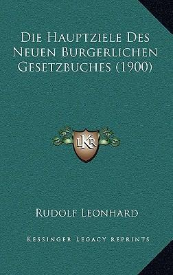 Die Hauptziele Des Neuen Burgerlichen Gesetzbuches (1900)