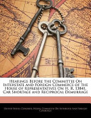 Hearings Before the Committee on Interstate and Foreign Commerce of the House of Representatives on H R 13841, Car Shortage and Reciprocal Demurrage