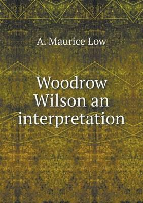 Woodrow Wilson an Interpretation
