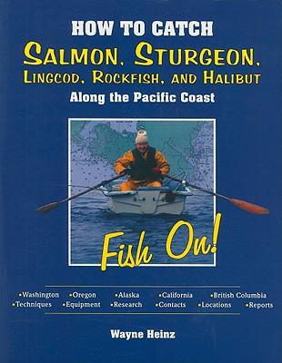 How to Catch Salmon, Sturgeon, Lincod, Rockfish and Halibut Along the Pacific Coast