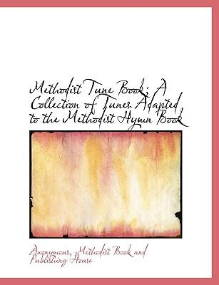 Methodist Tune Book; A Collection of Tunes Adapted to the Methodist Hymn Book