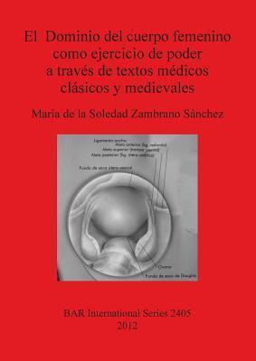 El Dominio del cuerpo femenino como ejercicio de poder a través de textos médicos clásicos y medievales