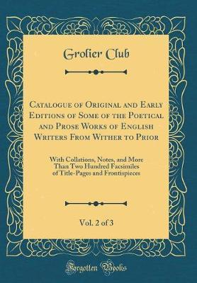 Catalogue of Original and Early Editions of Some of the Poetical and Prose Works of English Writers From Wither to Prior, Vol. 2 of 3