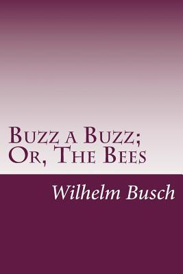 Buzz a Buzz; Or, the Bees