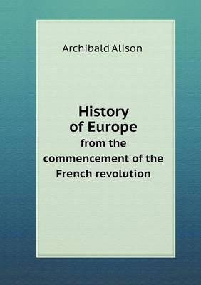 History of Europe from the Commencement of the French Revolution