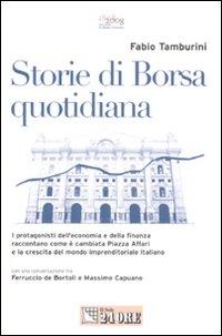 Storie di borsa quotidiana. I protagonisti dell'economia e della finanza raccontano come è cambiata Piazza Affari e la crescita del mondo imprenditoriale italiano